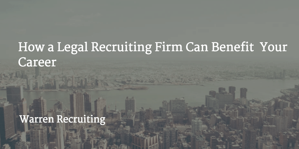 How a Legal Recruiting Firm Can Benefit Your Career