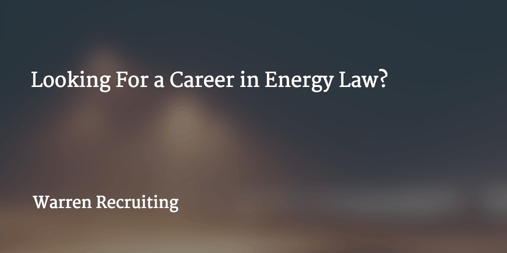Looking For a Career in Energy Law